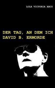 Cover Der Tag, an dem ich David B. ermorde